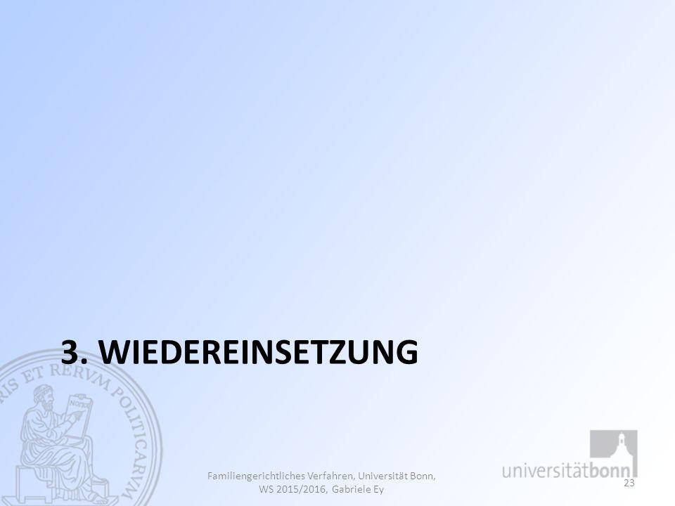 3. Wiedereinsetzung Familiengerichtliches Verfahren, Universität Bonn, WS 2015/2016, Gabriele Ey