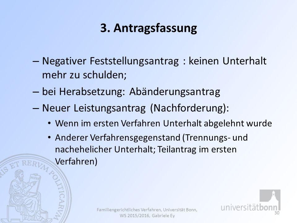 3. Antragsfassung Negativer Feststellungsantrag : keinen Unterhalt mehr zu schulden; bei Herabsetzung: Abänderungsantrag.