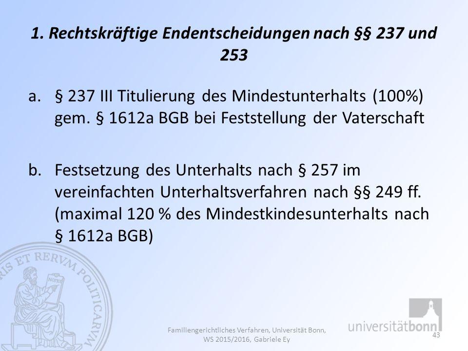 1. Rechtskräftige Endentscheidungen nach §§ 237 und 253