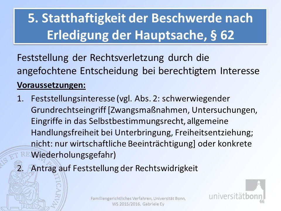 5. Statthaftigkeit der Beschwerde nach Erledigung der Hauptsache, § 62
