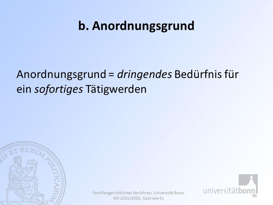 b. Anordnungsgrund Anordnungsgrund = dringendes Bedürfnis für ein sofortiges Tätigwerden.