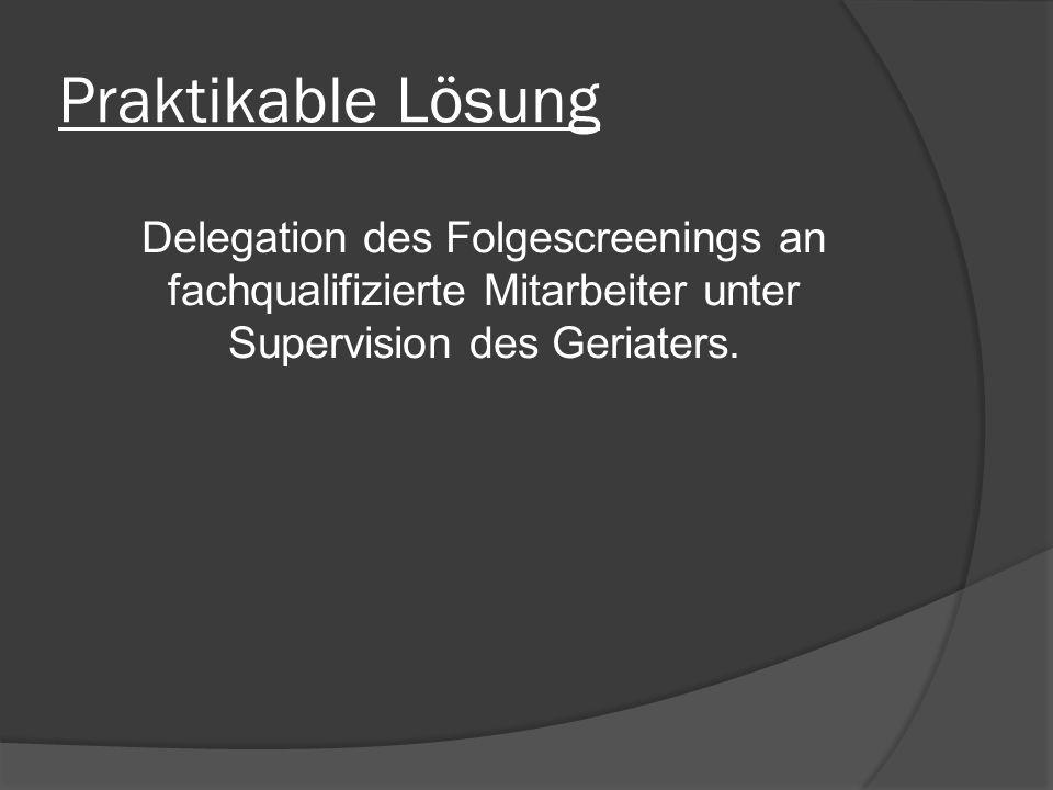 Praktikable Lösung Delegation des Folgescreenings an fachqualifizierte Mitarbeiter unter Supervision des Geriaters.