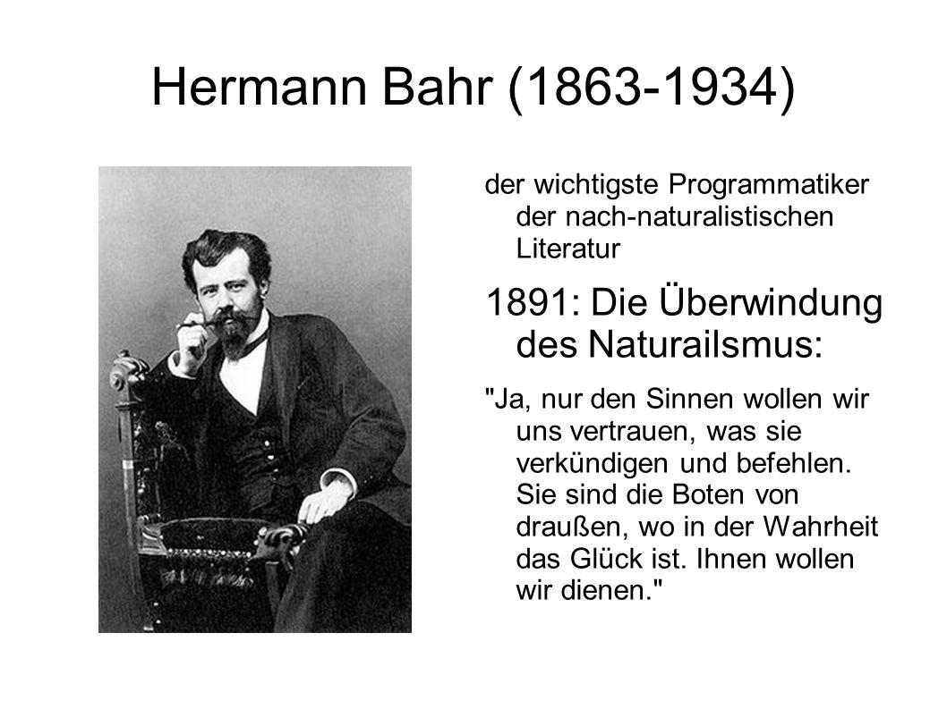 Hermann Bahr (1863-1934) 1891: Die Überwindung des Naturailsmus: