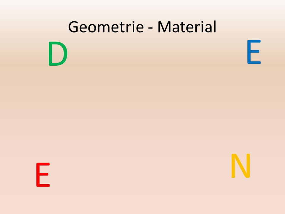 Geometrie - Material D E N E