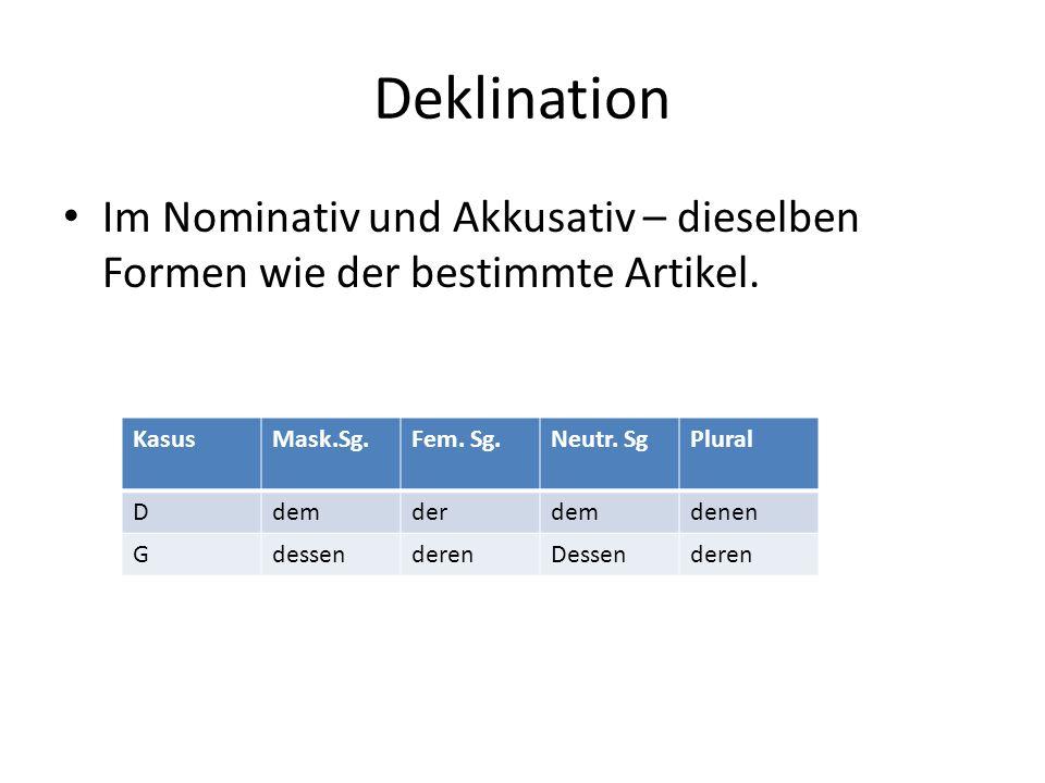 Deklination Im Nominativ und Akkusativ – dieselben Formen wie der bestimmte Artikel. Kasus. Mask.Sg.