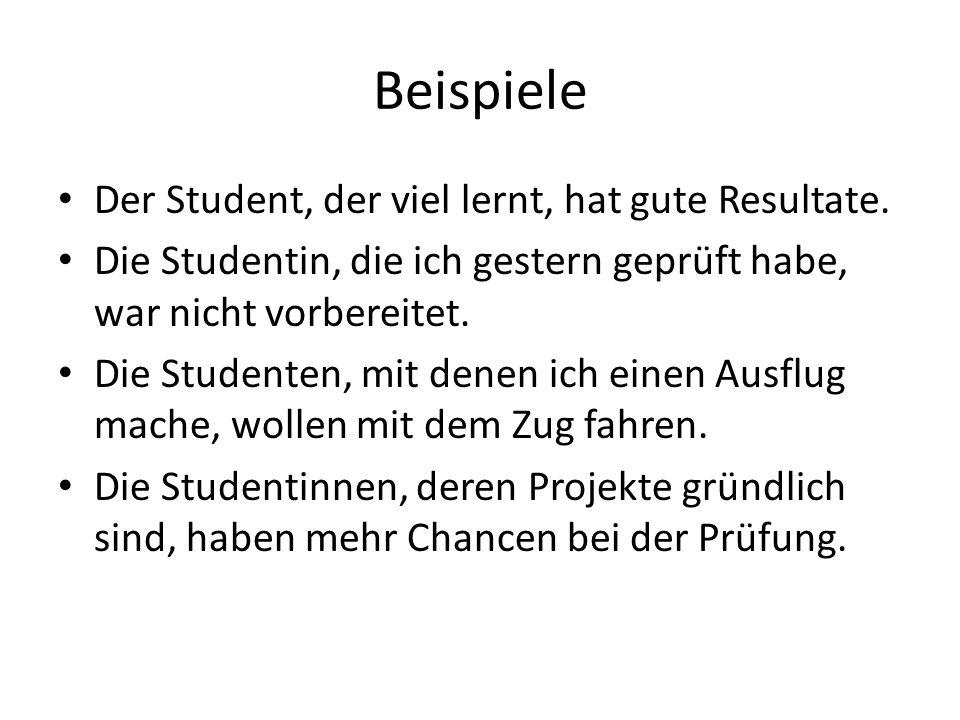 Beispiele Der Student, der viel lernt, hat gute Resultate.