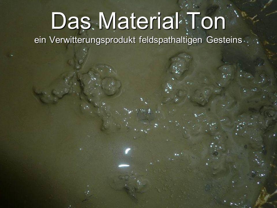 Das Material Ton ein Verwitterungsprodukt feldspathaltigen Gesteins