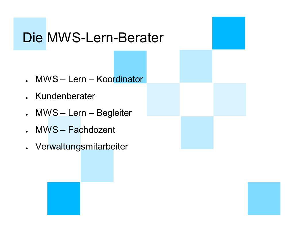Die MWS-Lern-Berater MWS – Lern – Koordinator Kundenberater