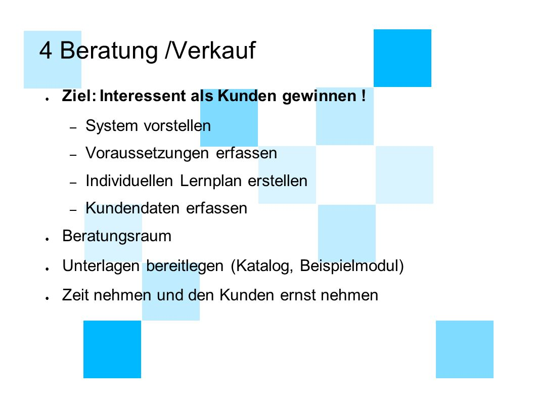 4 Beratung /Verkauf Ziel: Interessent als Kunden gewinnen !