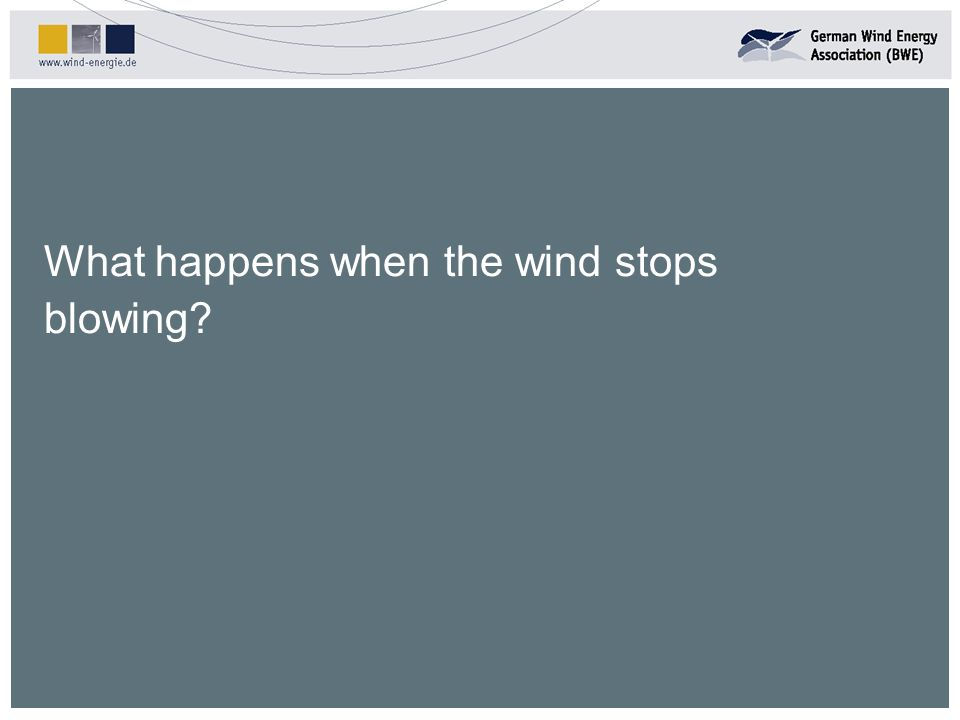 What happens when the wind stops blowing