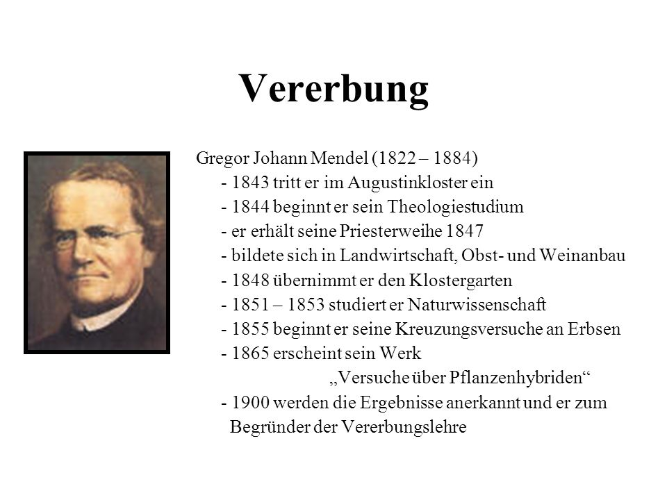 Vererbung Gregor Johann Mendel (1822 – 1884)