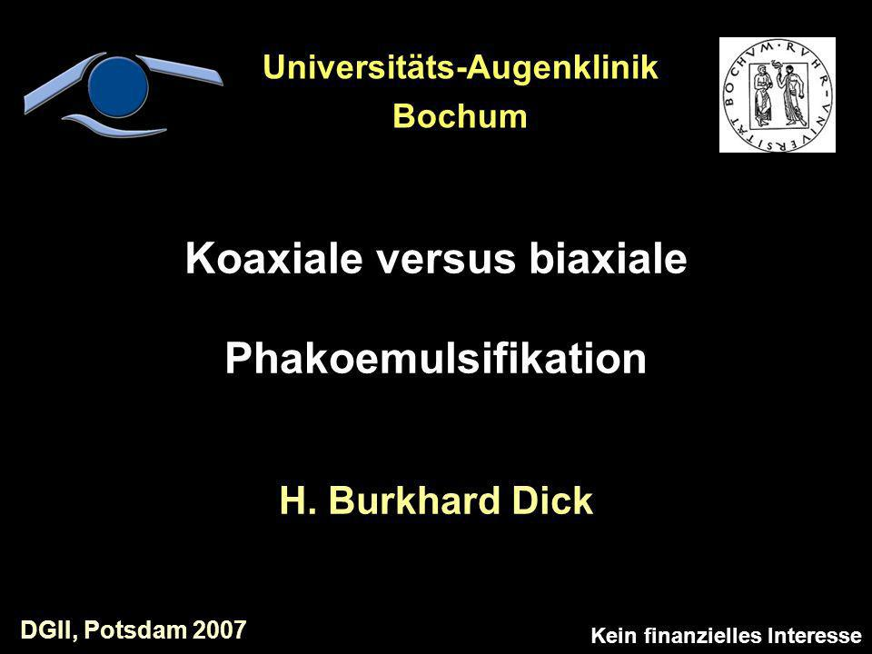 Koaxiale versus biaxiale Phakoemulsifikation H. Burkhard Dick