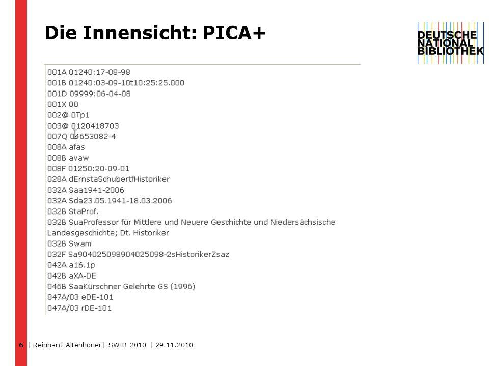 6 Die Innensicht: PICA+ | Reinhard Altenhöner| SWIB 2010 | 29.11.2010