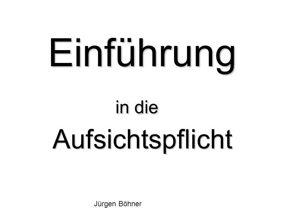 Einführung in die Aufsichtspflicht Jürgen Böhner