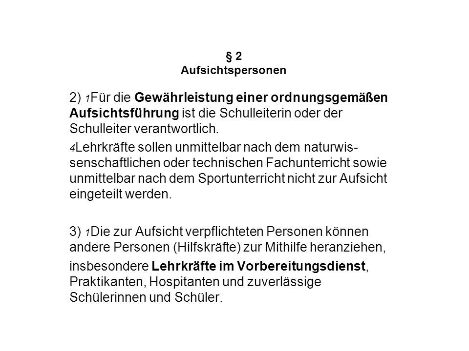 § 2 Aufsichtspersonen. 2) 1Für die Gewährleistung einer ordnungsgemäßen Aufsichtsführung ist die Schulleiterin oder der Schulleiter verantwortlich.