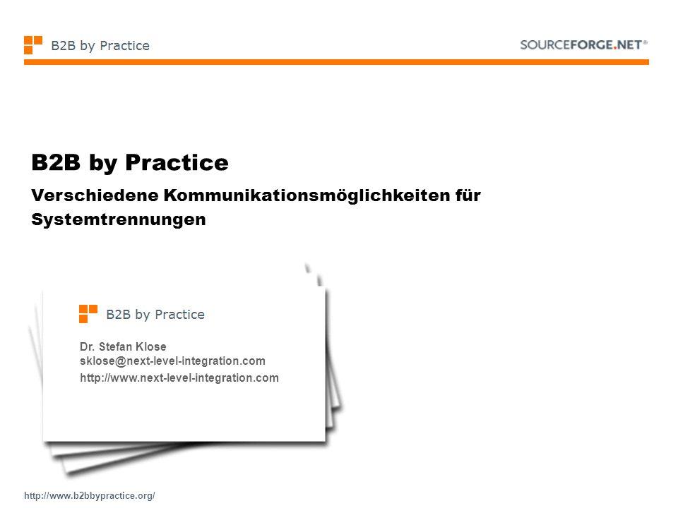 B2B by Practice Verschiedene Kommunikationsmöglichkeiten für Systemtrennungen. Dr. Stefan Klose. sklose@next-level-integration.com.