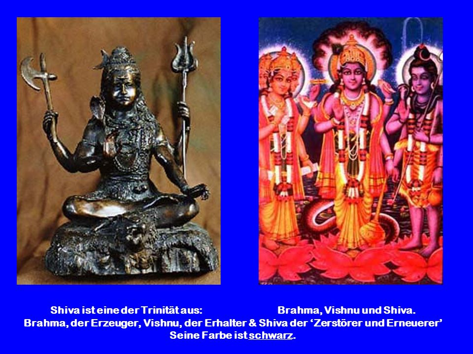 Shiva ist eine der Trinität aus: Brahma, Vishnu und Shiva