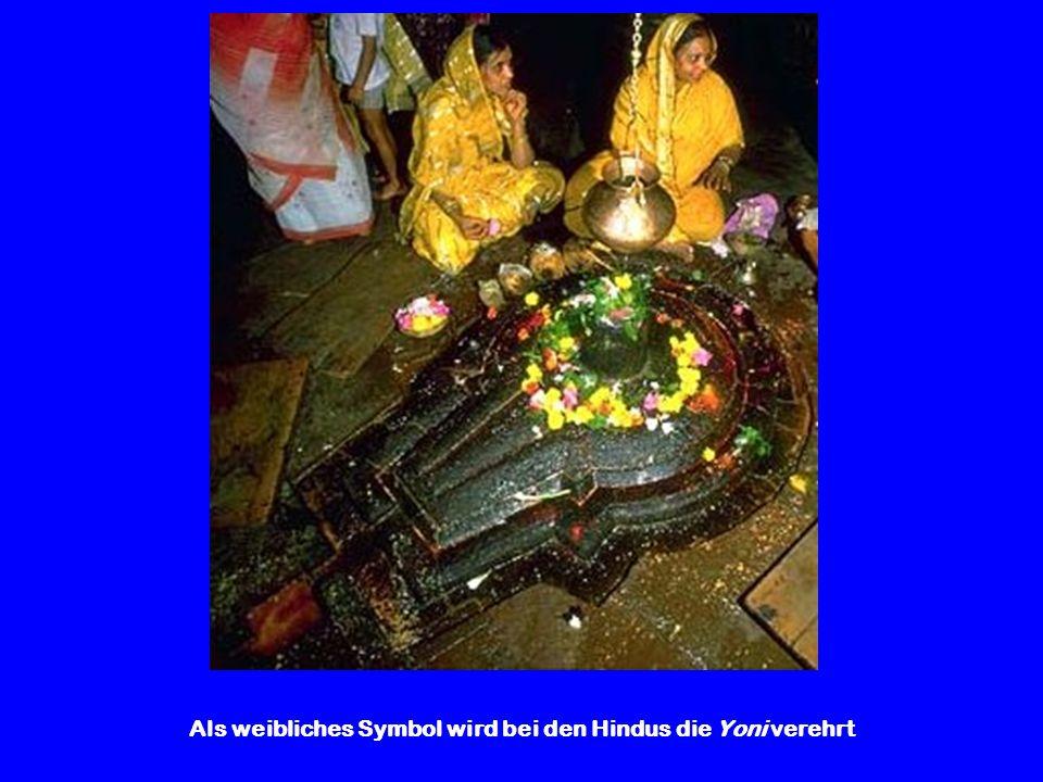 Als weibliches Symbol wird bei den Hindus die Yoni verehrt