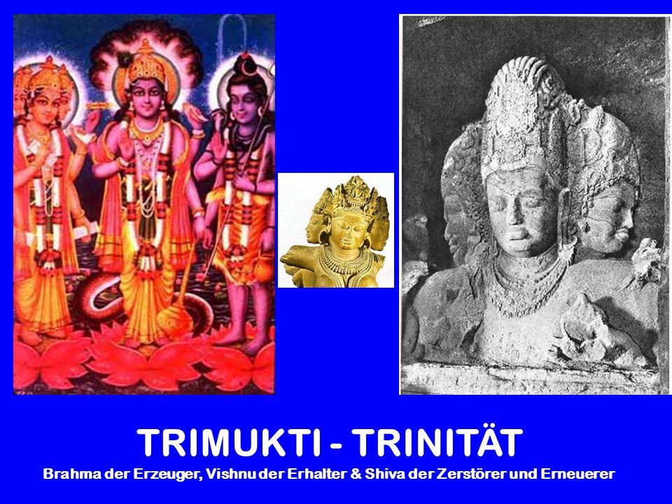 TRIMUKTI - TRINITÄT Brahma der Erzeuger, Vishnu der Erhalter & Shiva der Zerstörer und Erneuerer