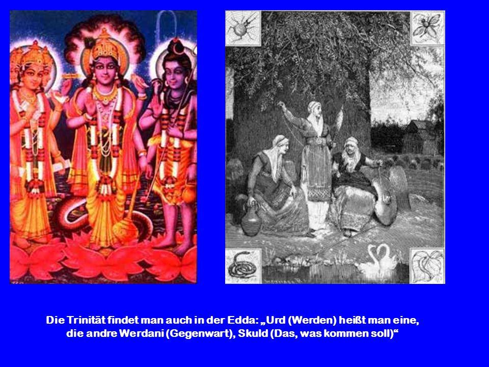 """Die Trinität findet man auch in der Edda: """"Urd (Werden) heißt man eine, die andre Werdani (Gegenwart), Skuld (Das, was kommen soll)"""