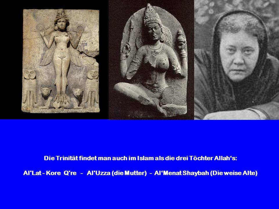 Die Trinität findet man auch im Islam als die drei Töchter Allah's: