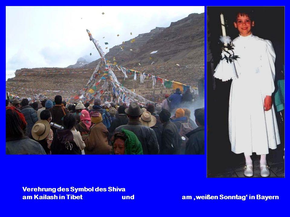 Verehrung des Symbol des Shiva am Kailash in Tibet und am 'weißen Sonntag' in Bayern