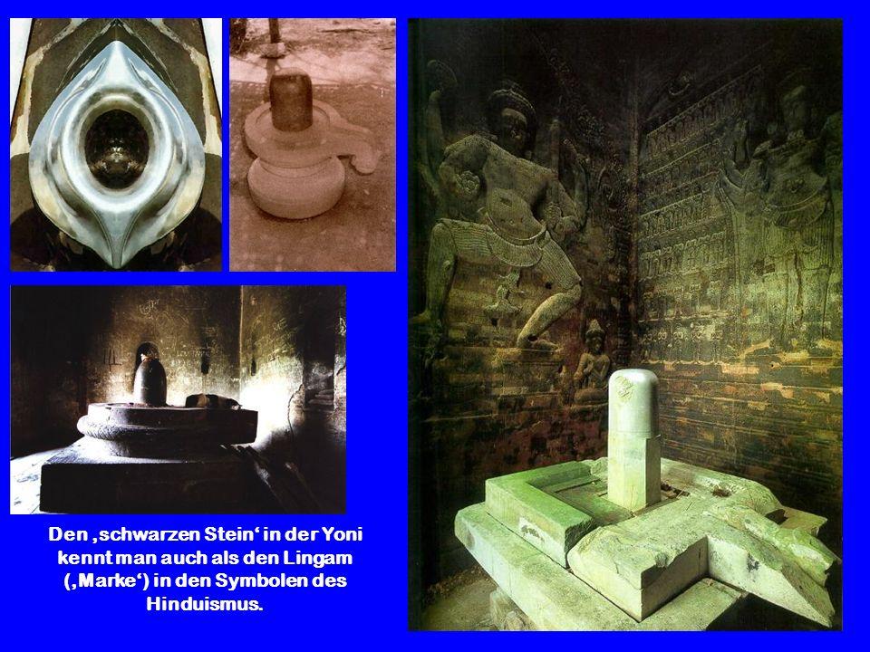 Den 'schwarzen Stein' in der Yoni kennt man auch als den Lingam ('Marke') in den Symbolen des Hinduismus.