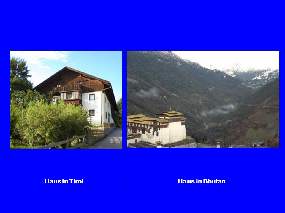 Haus in Tirol - Haus in Bhutan