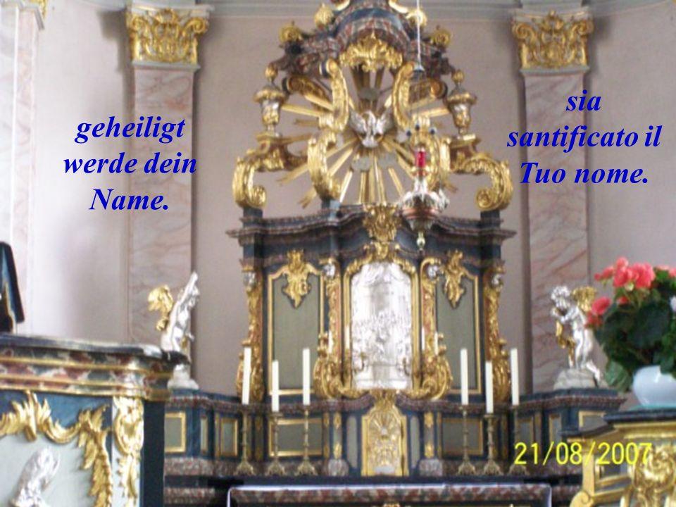 sia santificato il Tuo nome. geheiligt werde dein Name.