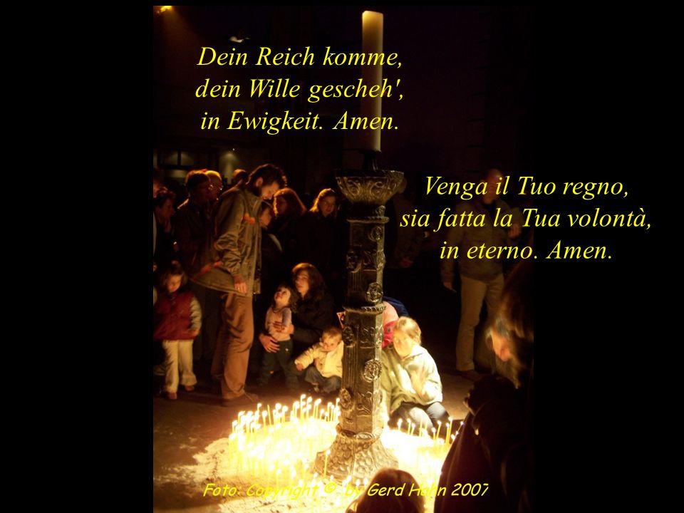 Dein Reich komme, dein Wille gescheh , in Ewigkeit. Amen.