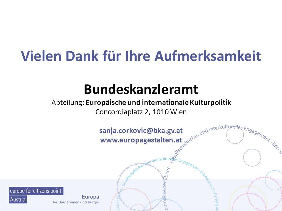 Vielen Dank für Ihre Aufmerksamkeit Bundeskanzleramt Abteilung: Europäische und internationale Kulturpolitik Concordiaplatz 2, 1010 Wien sanja.corkovic@bka.gv.at www.europagestalten.at