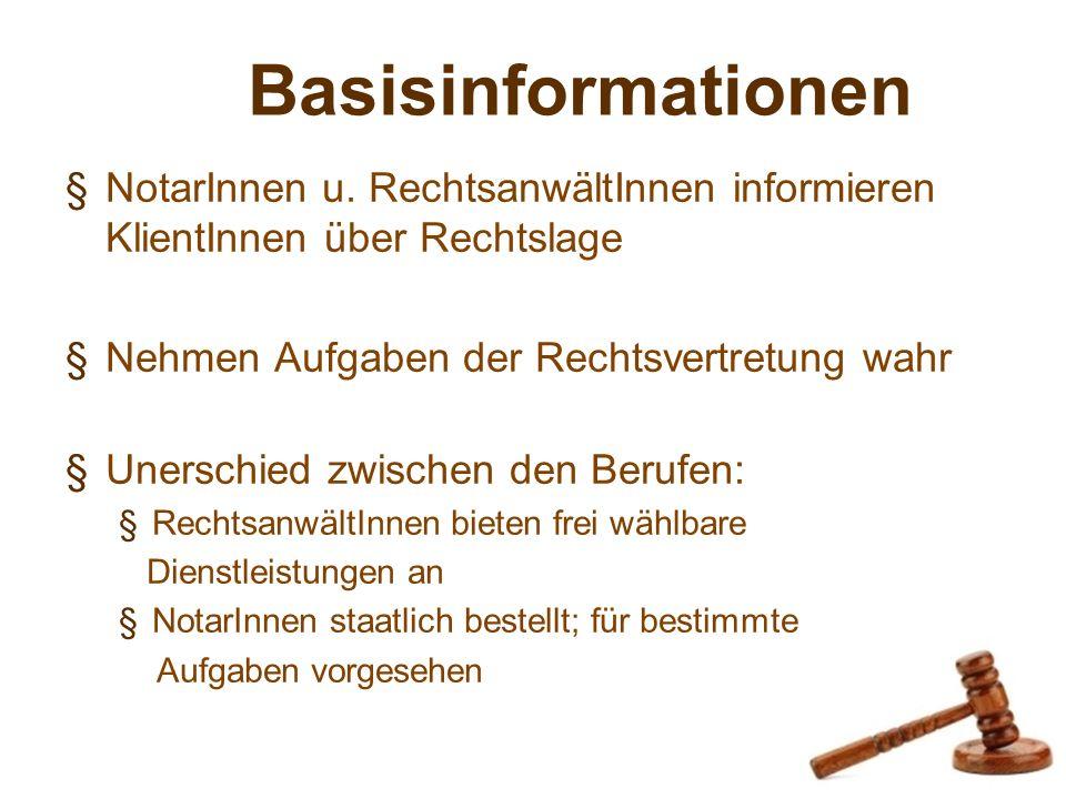 Basisinformationen NotarInnen u. RechtsanwältInnen informieren KlientInnen über Rechtslage. Nehmen Aufgaben der Rechtsvertretung wahr.