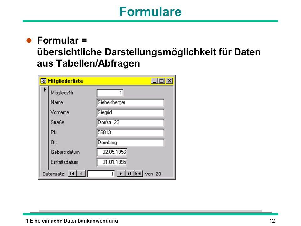 Formulare Formular = übersichtliche Darstellungsmöglichkeit für Daten aus Tabellen/Abfragen.