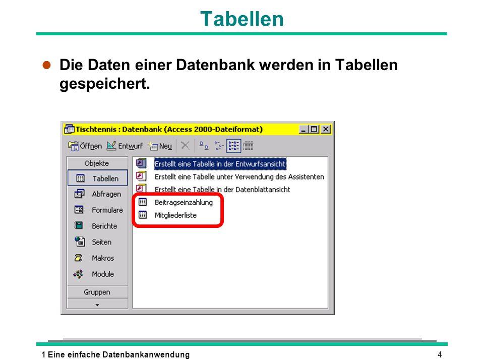 Tabellen Die Daten einer Datenbank werden in Tabellen gespeichert.