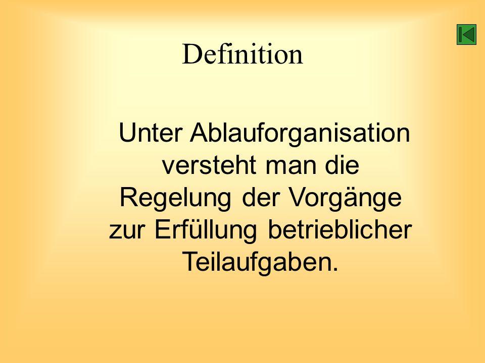 Definition Unter Ablauforganisation versteht man die Regelung der Vorgänge zur Erfüllung betrieblicher Teilaufgaben.