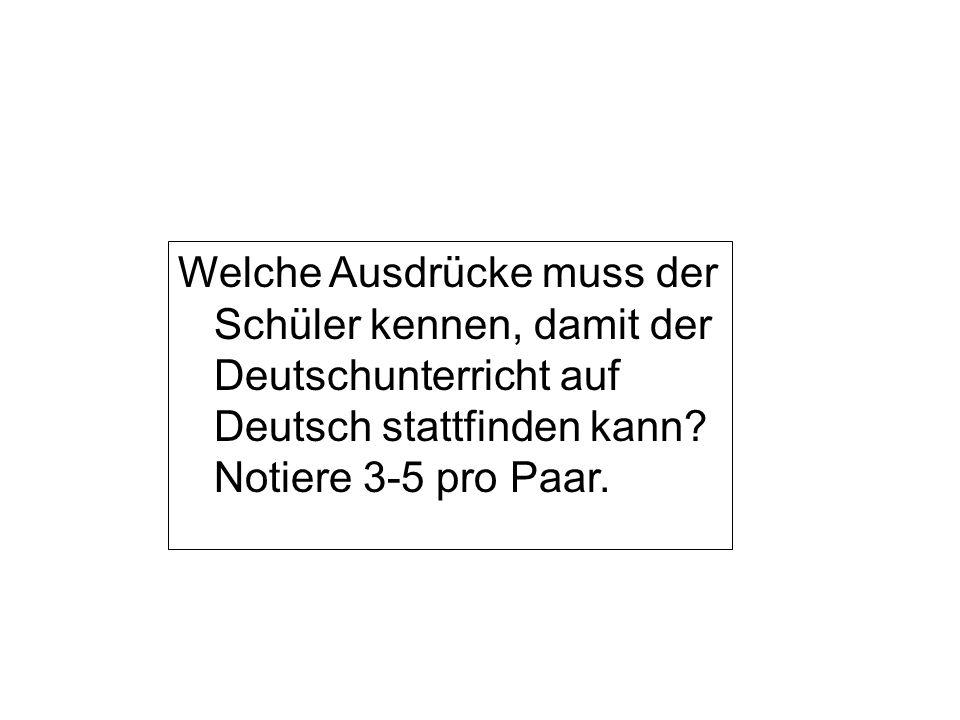Welche Ausdrücke muss der Schüler kennen, damit der Deutschunterricht auf Deutsch stattfinden kann.