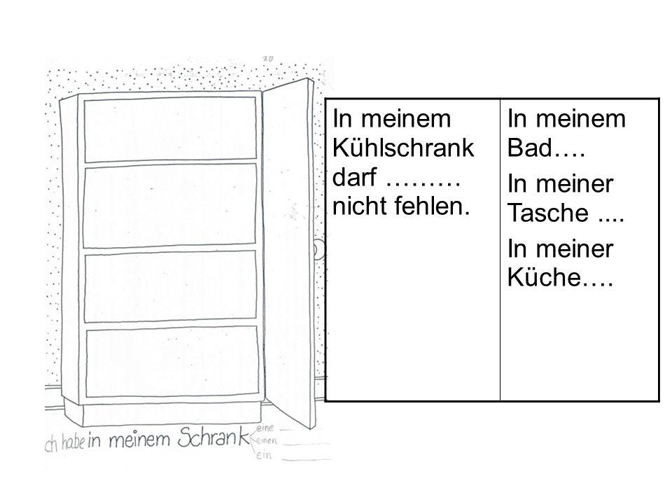 In meinem Kühlschrank darf ……… nicht fehlen.