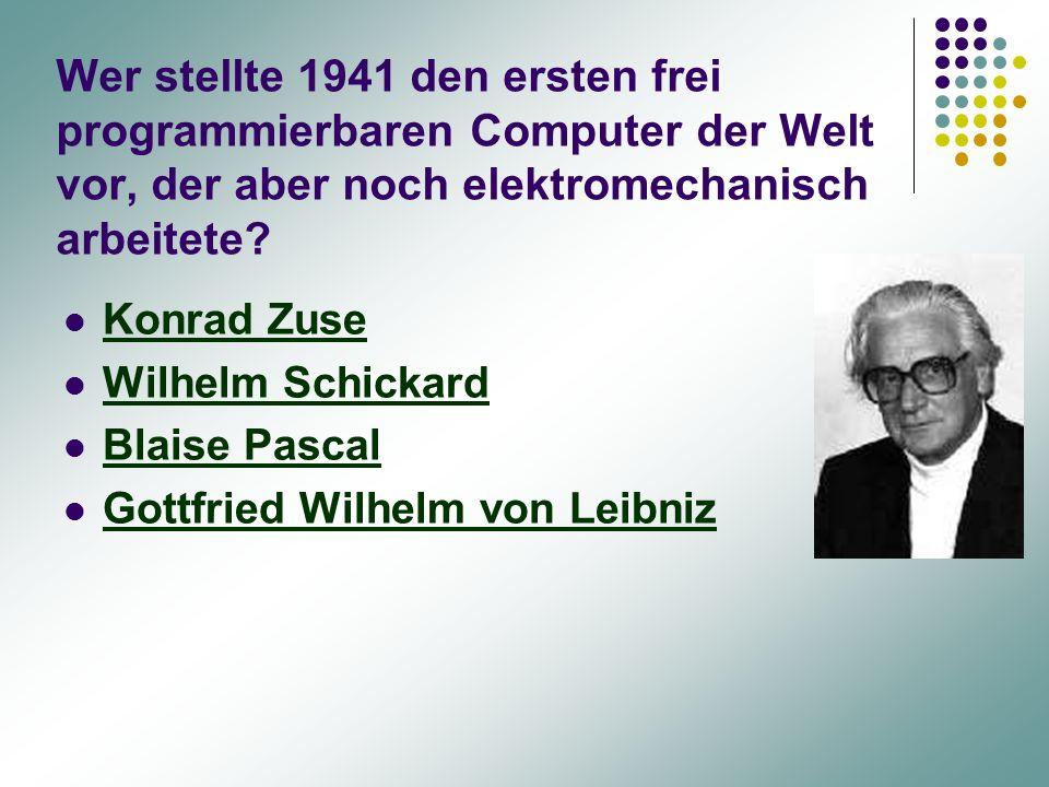 Wer stellte 1941 den ersten frei programmierbaren Computer der Welt vor, der aber noch elektromechanisch arbeitete
