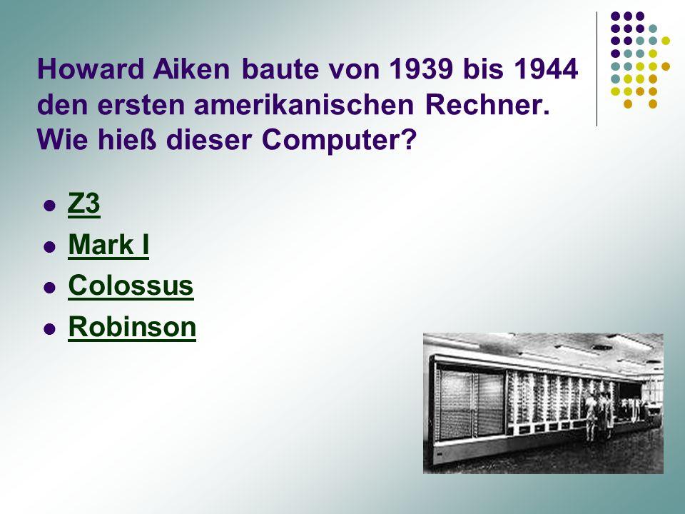 Howard Aiken baute von 1939 bis 1944 den ersten amerikanischen Rechner