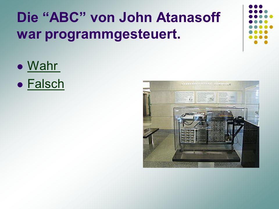 Die ABC von John Atanasoff war programmgesteuert.