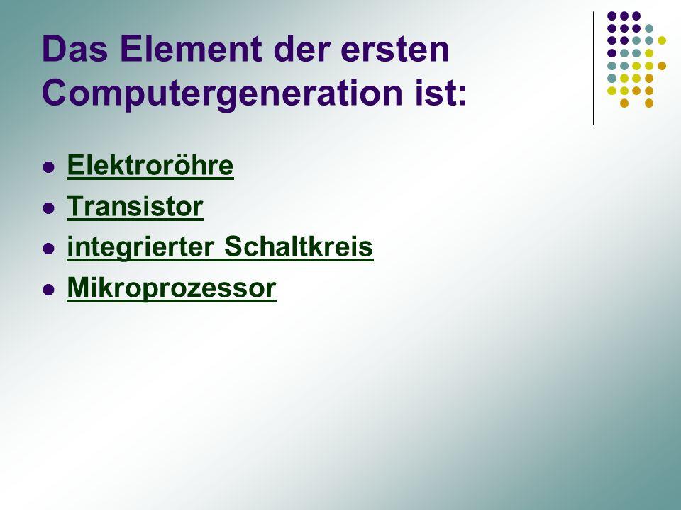 Das Element der ersten Computergeneration ist: