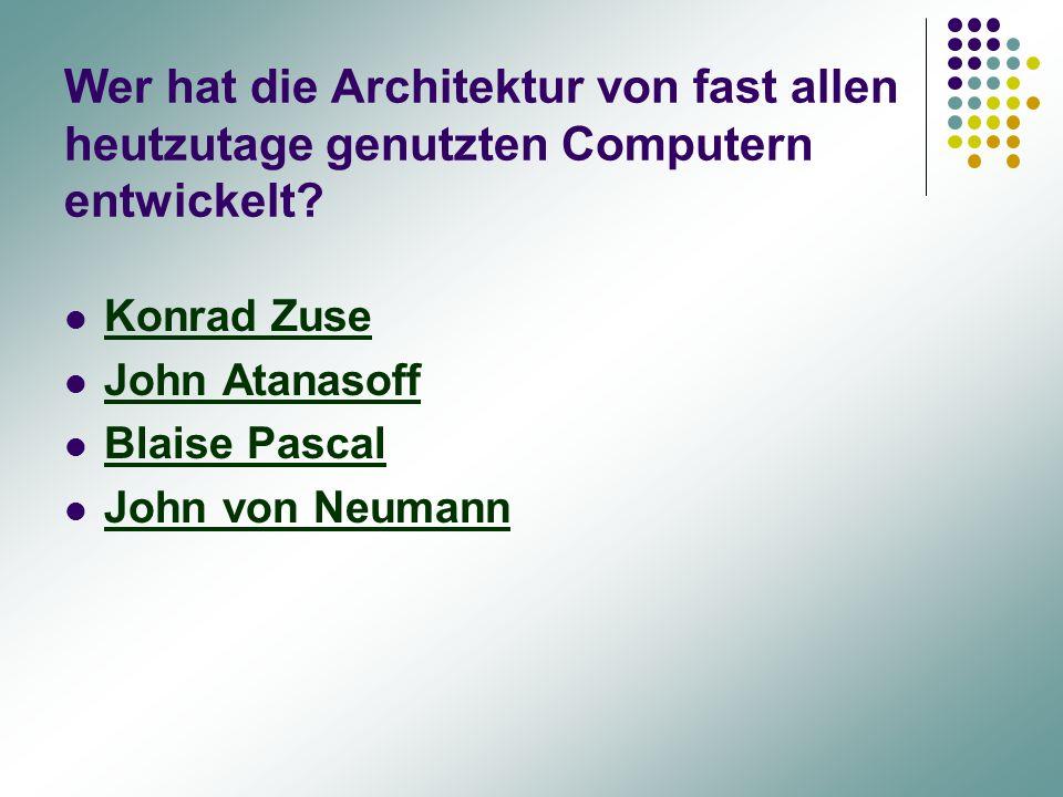 Wer hat die Architektur von fast allen heutzutage genutzten Computern entwickelt