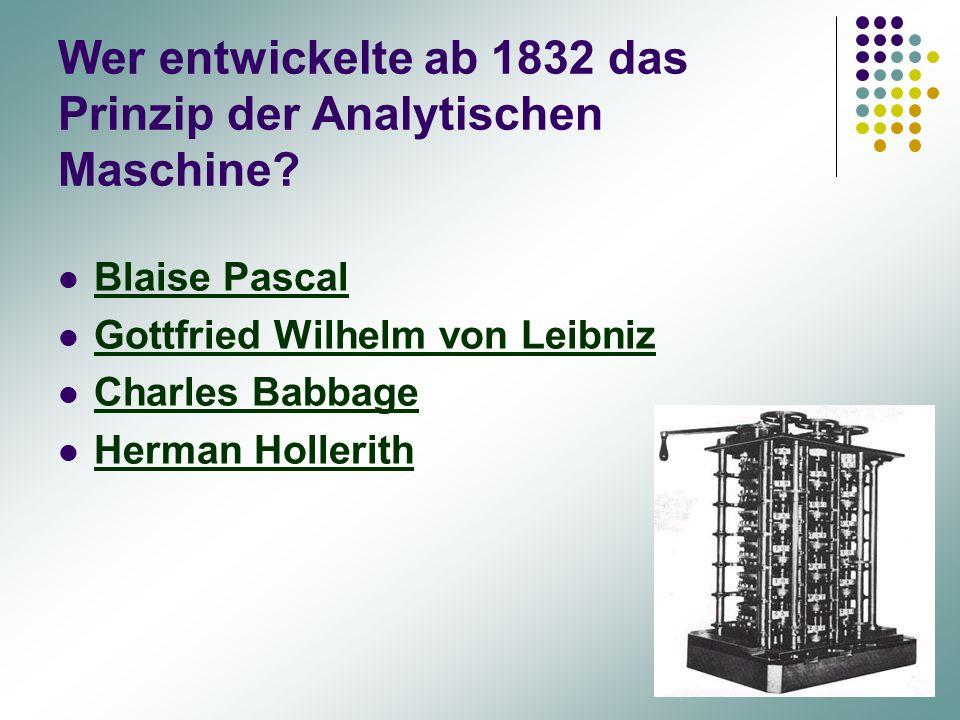 Wer entwickelte ab 1832 das Prinzip der Analytischen Maschine