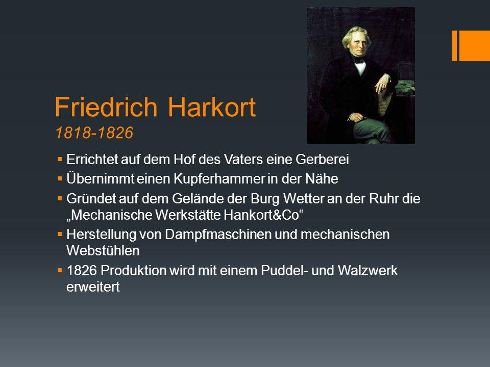 Friedrich Harkort 1818-1826 Errichtet auf dem Hof des Vaters eine Gerberei. Übernimmt einen Kupferhammer in der Nähe.