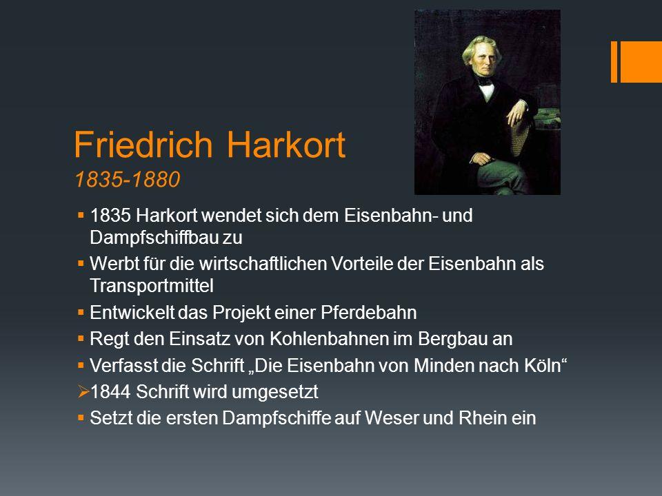Friedrich Harkort 1835-1880 1835 Harkort wendet sich dem Eisenbahn- und Dampfschiffbau zu.