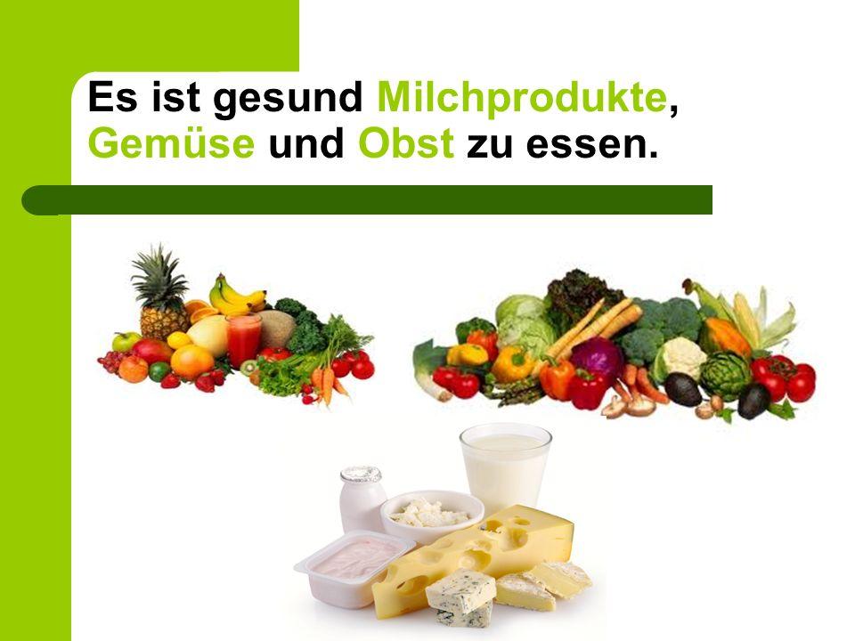 Es ist gesund Milchprodukte, Gemüse und Obst zu essen.
