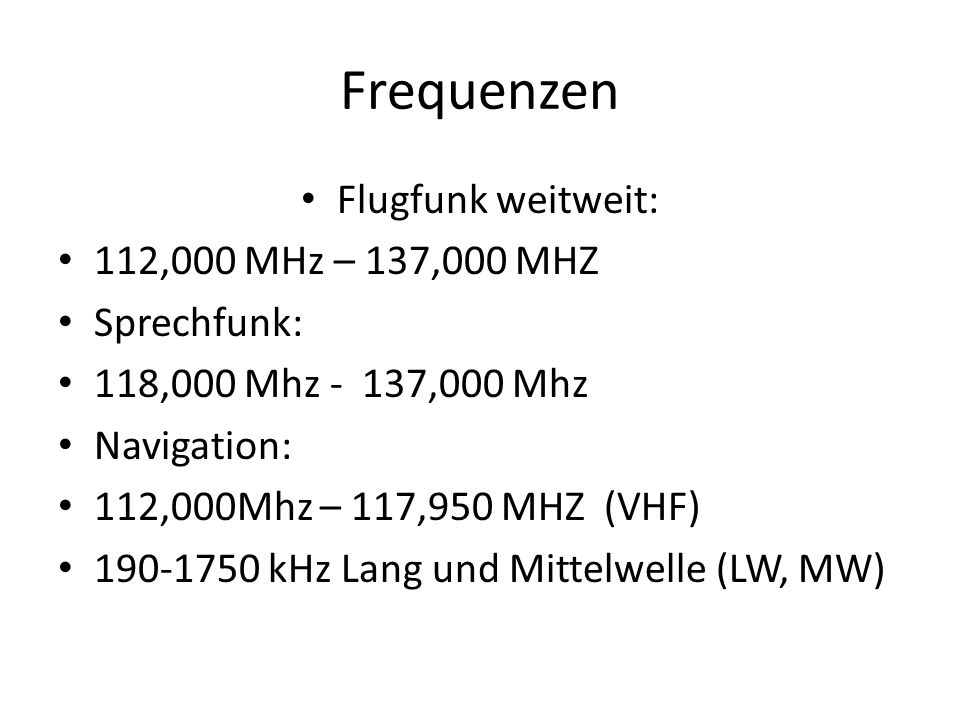 Frequenzen Flugfunk weitweit: 112,000 MHz – 137,000 MHZ Sprechfunk: