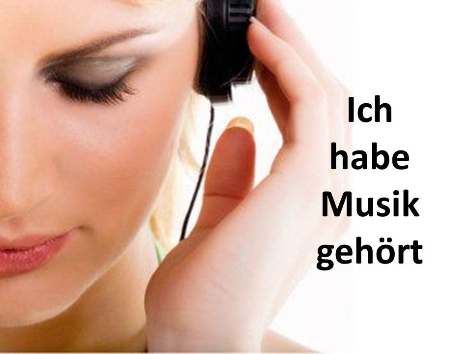Ich habe Musik gehört