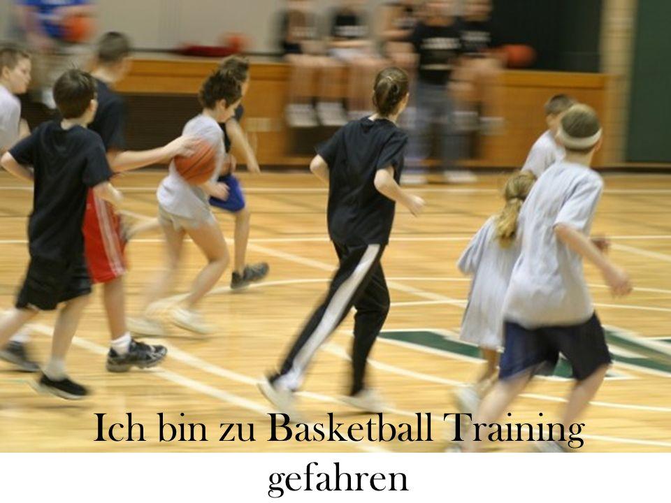 Ich bin zu Basketball Training gefahren