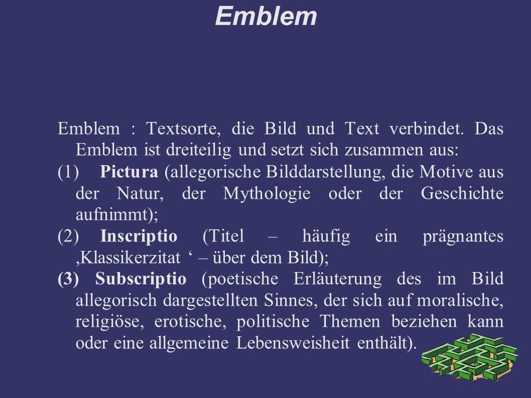 Emblem Emblem : Textsorte, die Bild und Text verbindet. Das Emblem ist dreiteilig und setzt sich zusammen aus: